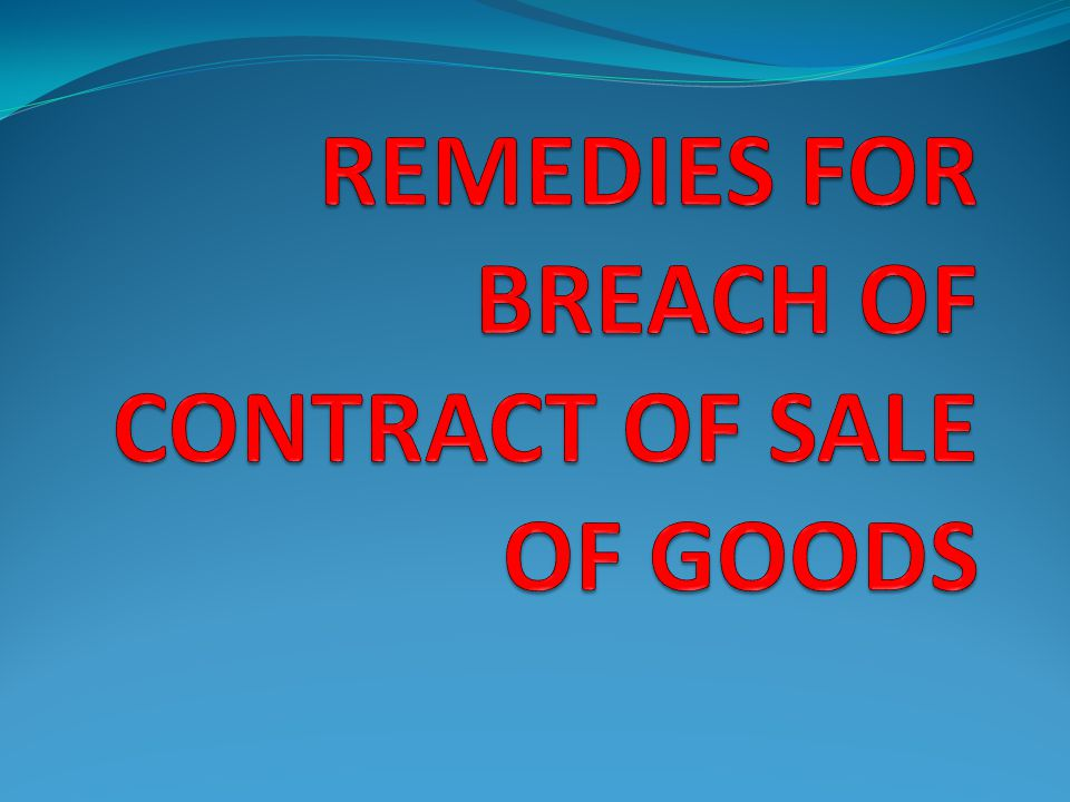 REMEDIES FOR BREACH OF CONTRACT OF SALE OF GOODS
