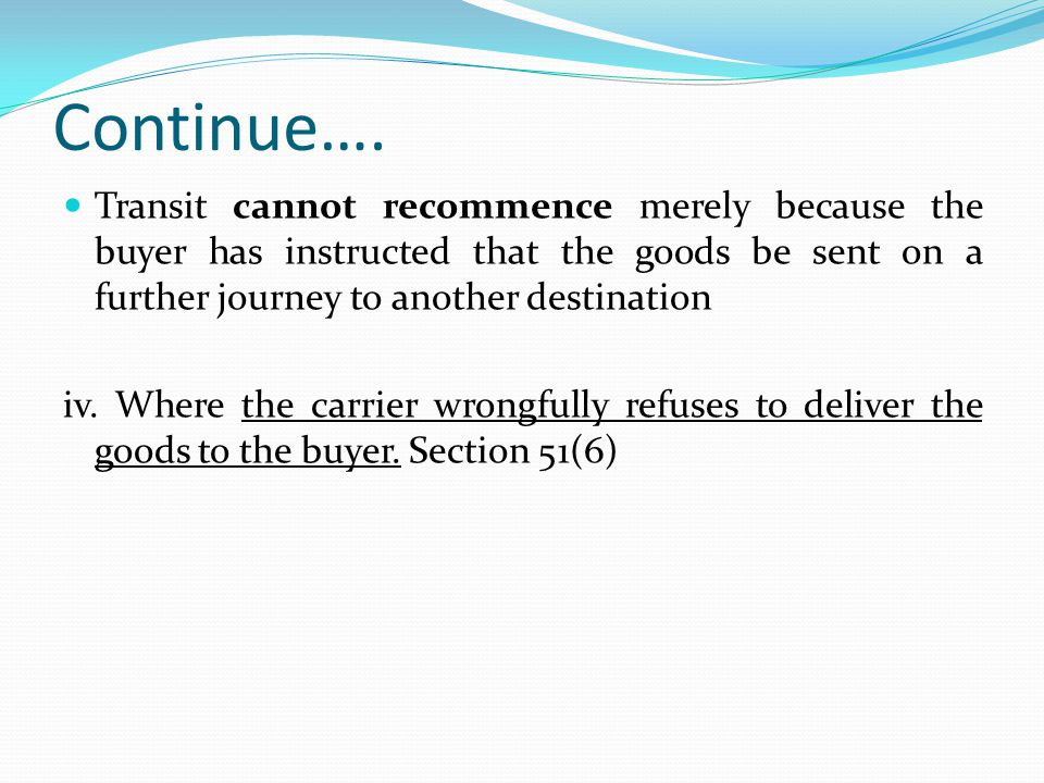 Continue…. Transit cannot recommence merely because the buyer has instructed that the goods be sent on a further journey to another destination.