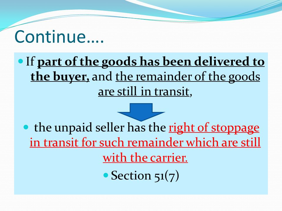 Continue…. If part of the goods has been delivered to the buyer, and the remainder of the goods are still in transit,