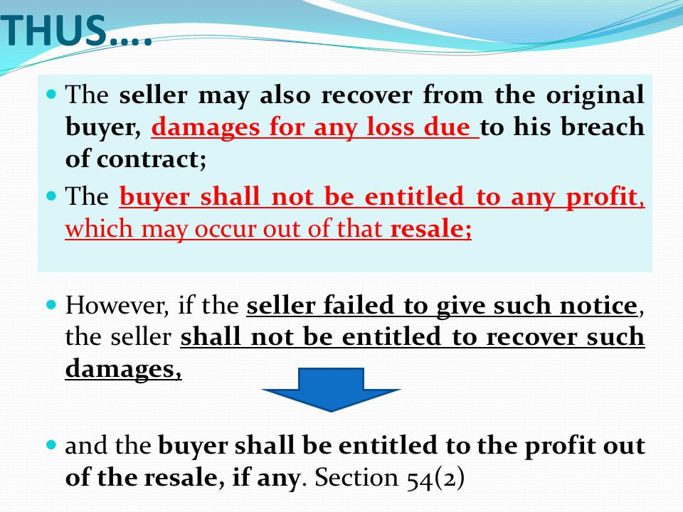 THUS…. The seller may also recover from the original buyer, damages for any loss due to his breach of contract;