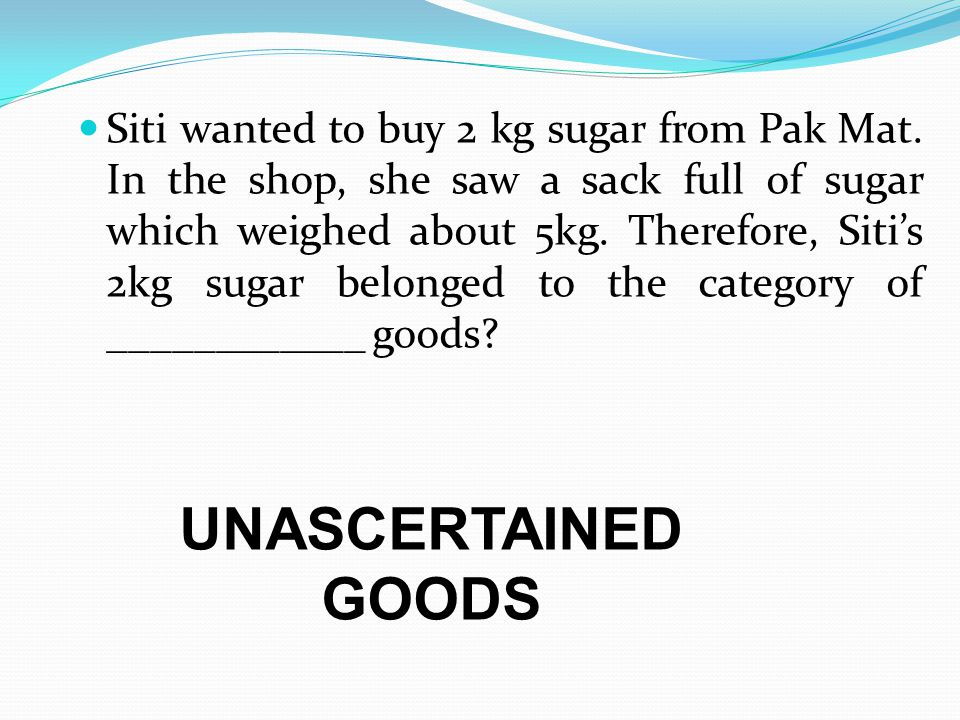 Siti wanted to buy 2 kg sugar from Pak Mat