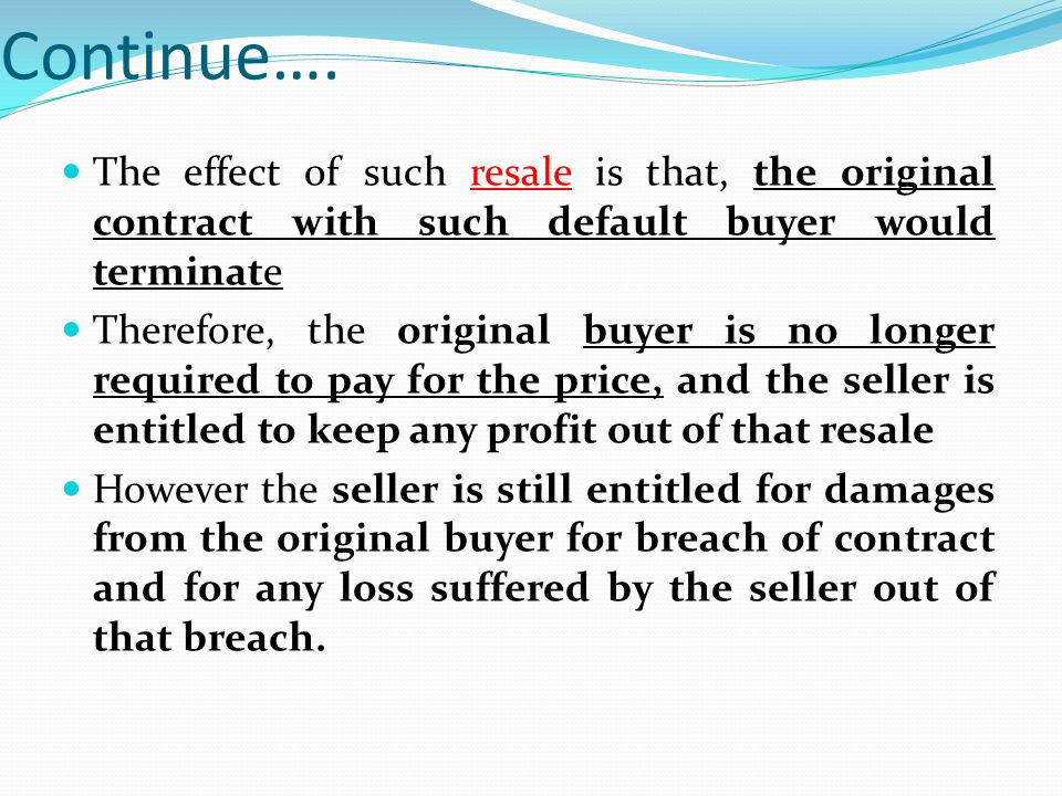 Continue…. The effect of such resale is that, the original contract with such default buyer would terminate.