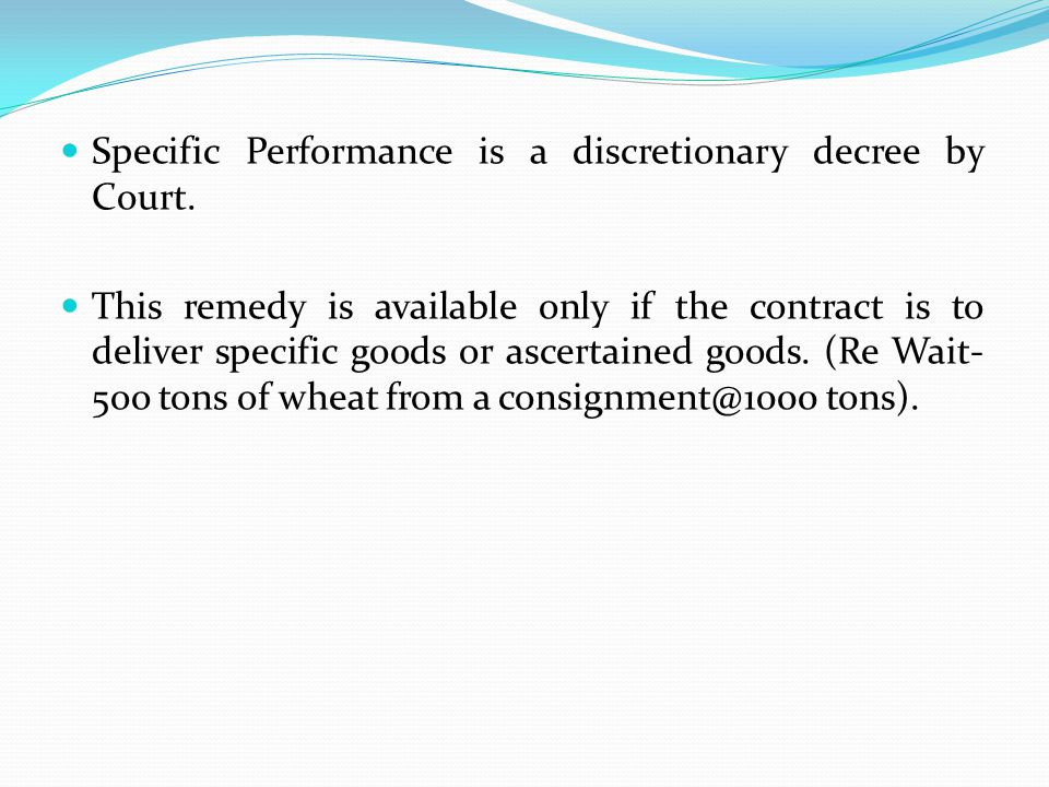 Specific Performance is a discretionary decree by Court.
