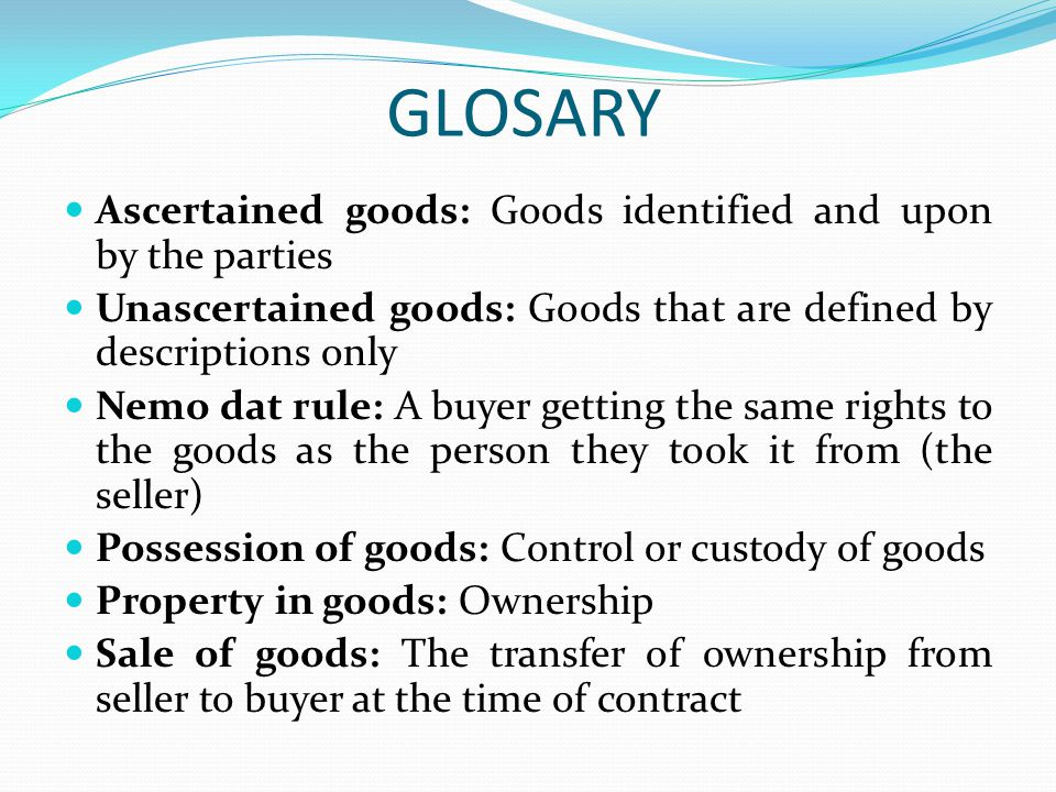 GLOSARY Ascertained goods: Goods identified and upon by the parties