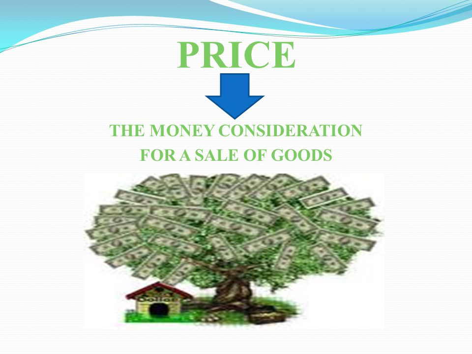 THE MONEY CONSIDERATION FOR A SALE OF GOODS