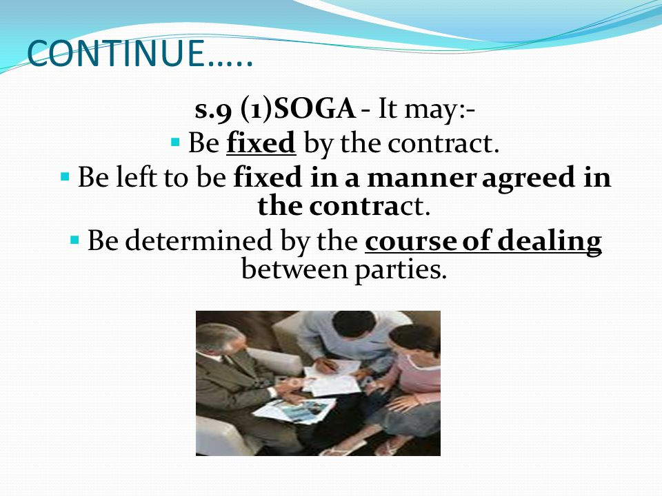 CONTINUE….. s.9 (1)SOGA - It may:- Be fixed by the contract.