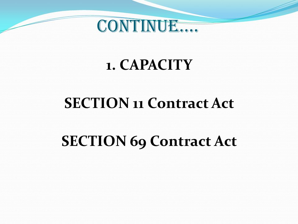 1. CAPACITY SECTION 11 Contract Act SECTION 69 Contract Act