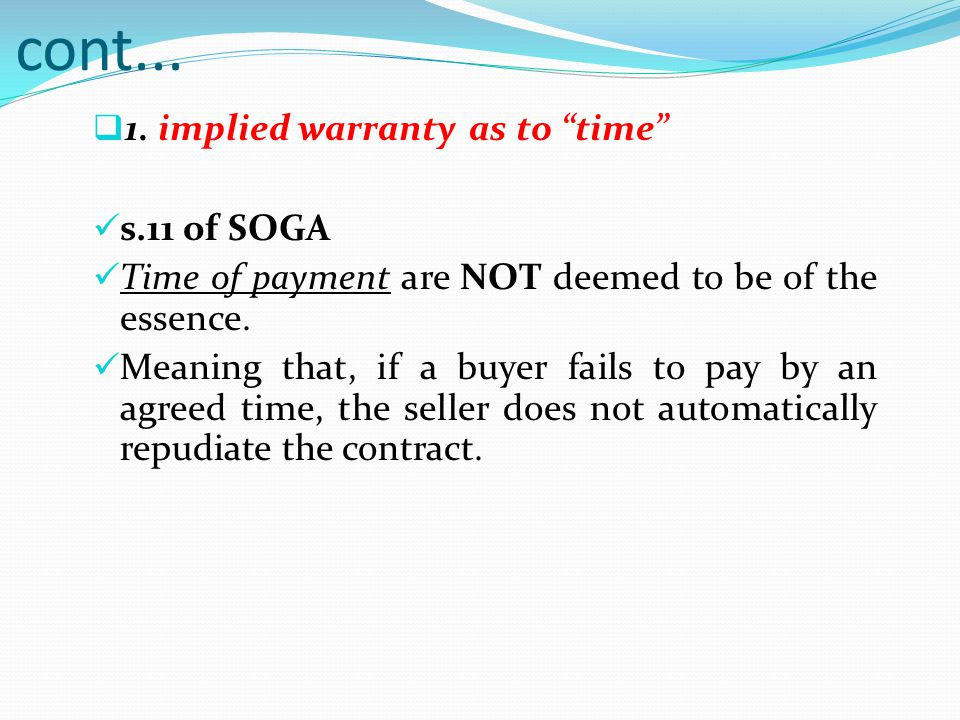 cont... 1. implied warranty as to time s.11 of SOGA