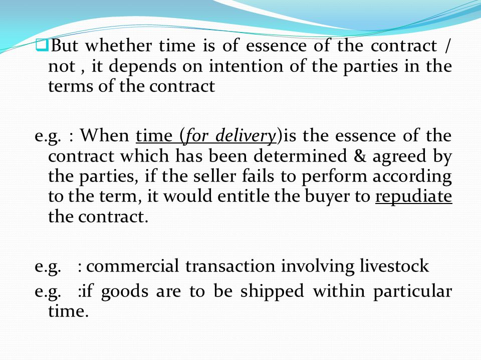 But whether time is of essence of the contract / not , it depends on intention of the parties in the terms of the contract