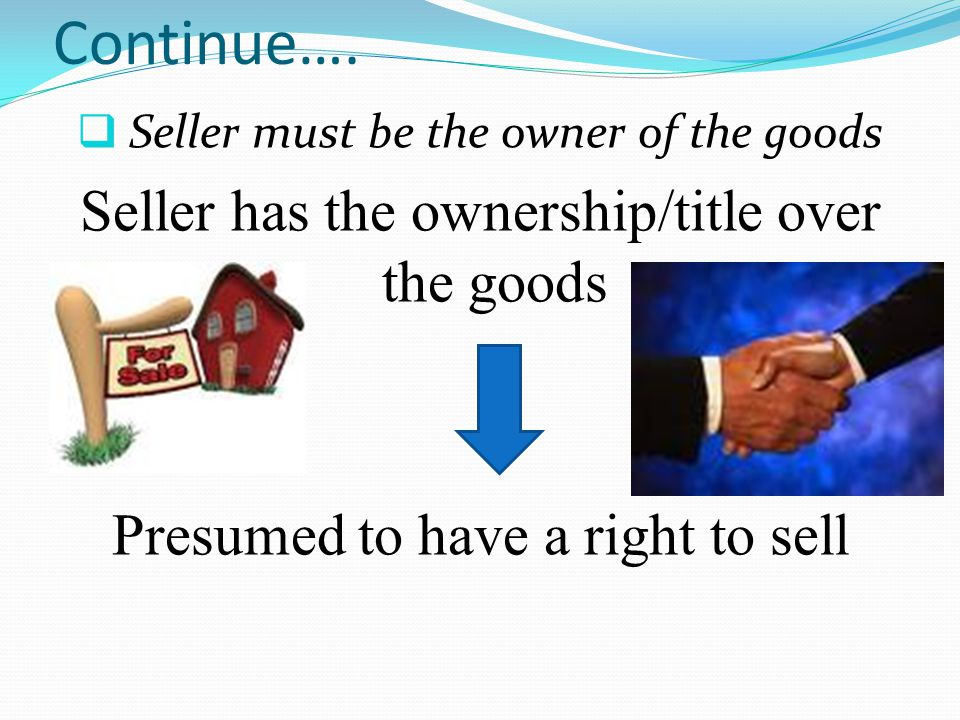 Continue…. Seller has the ownership/title over the goods