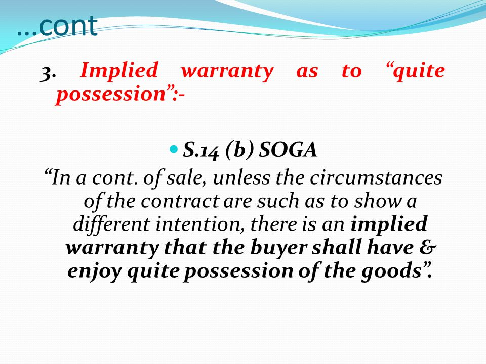 …cont 3. Implied warranty as to quite possession :- S.14 (b) SOGA