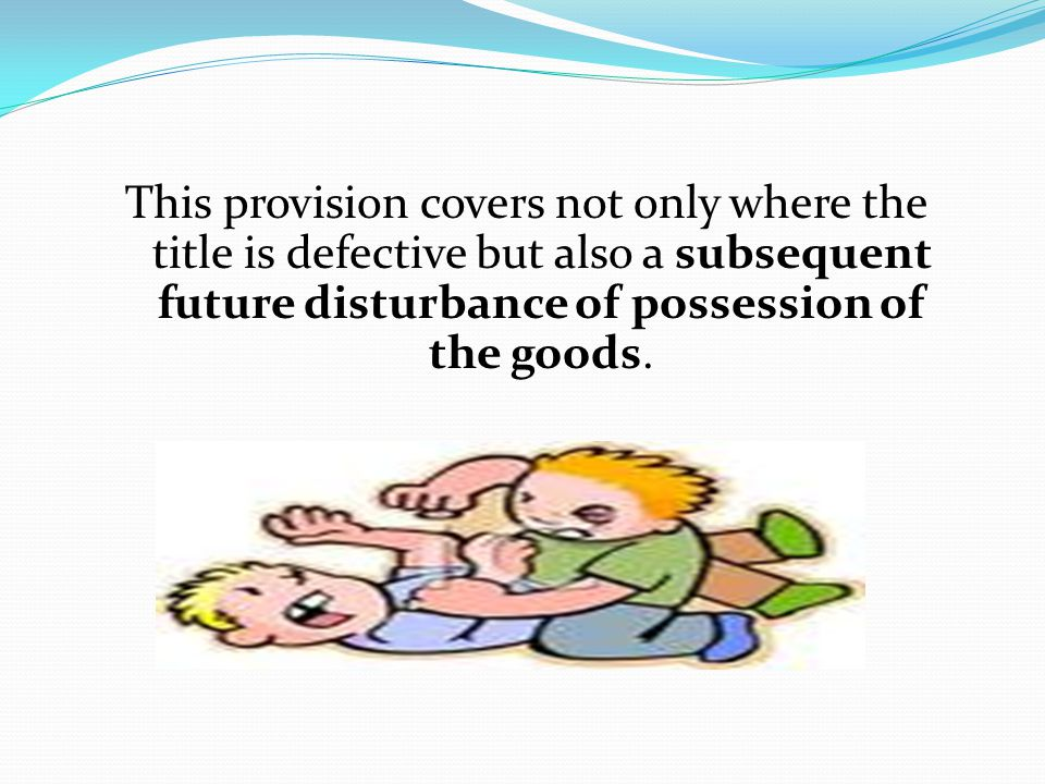 This provision covers not only where the title is defective but also a subsequent future disturbance of possession of the goods.