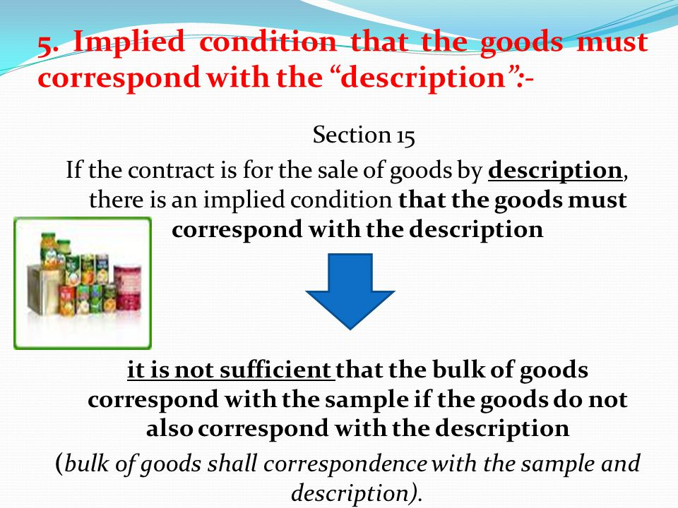 5. Implied condition that the goods must correspond with the description :-