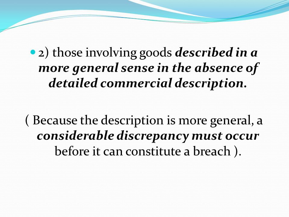 2) those involving goods described in a more general sense in the absence of detailed commercial description.