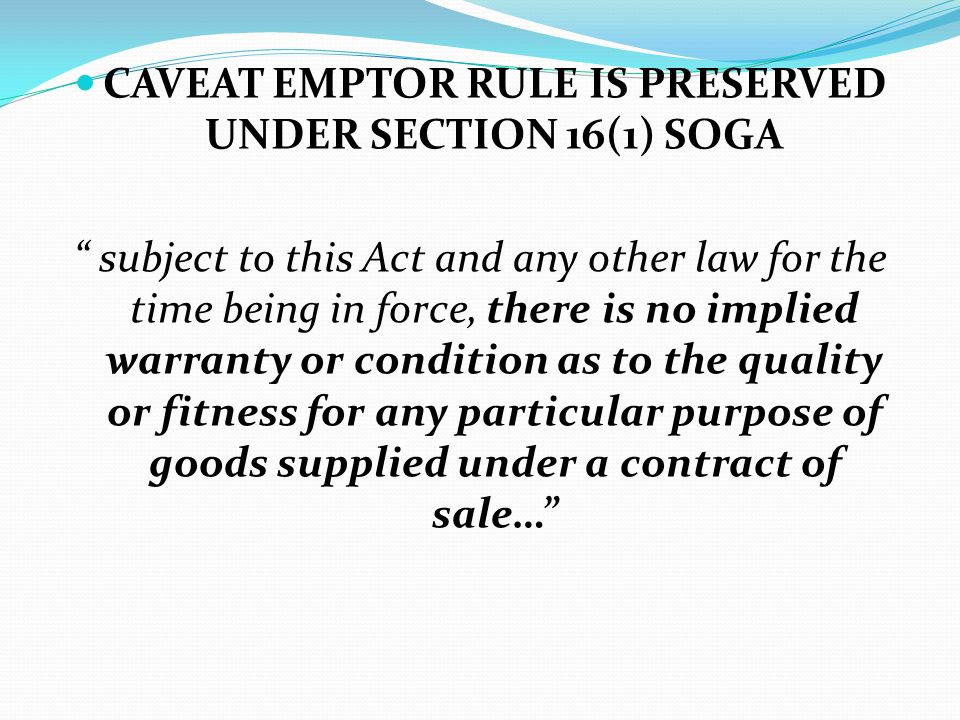 CAVEAT EMPTOR RULE IS PRESERVED UNDER SECTION 16(1) SOGA