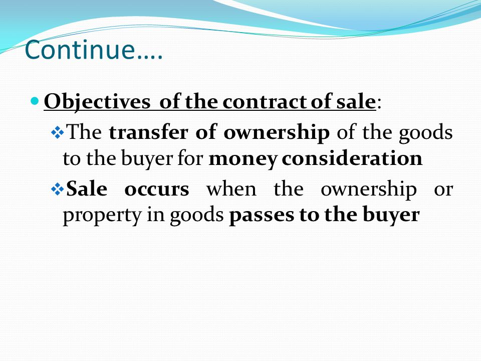 Continue…. Objectives of the contract of sale: