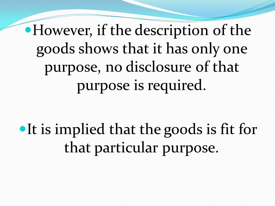It is implied that the goods is fit for that particular purpose.