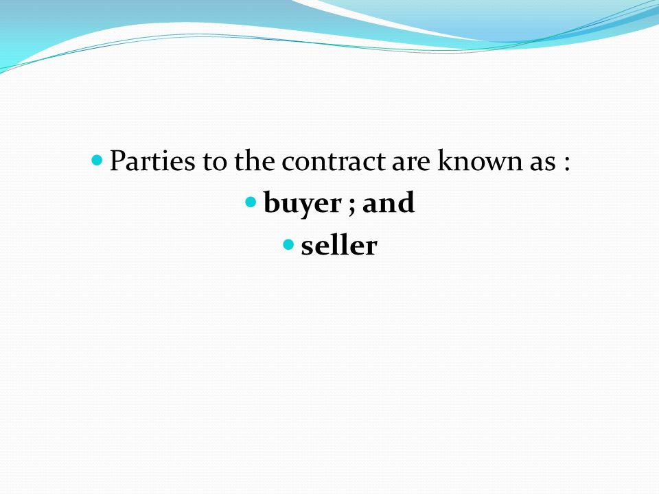 Parties to the contract are known as :