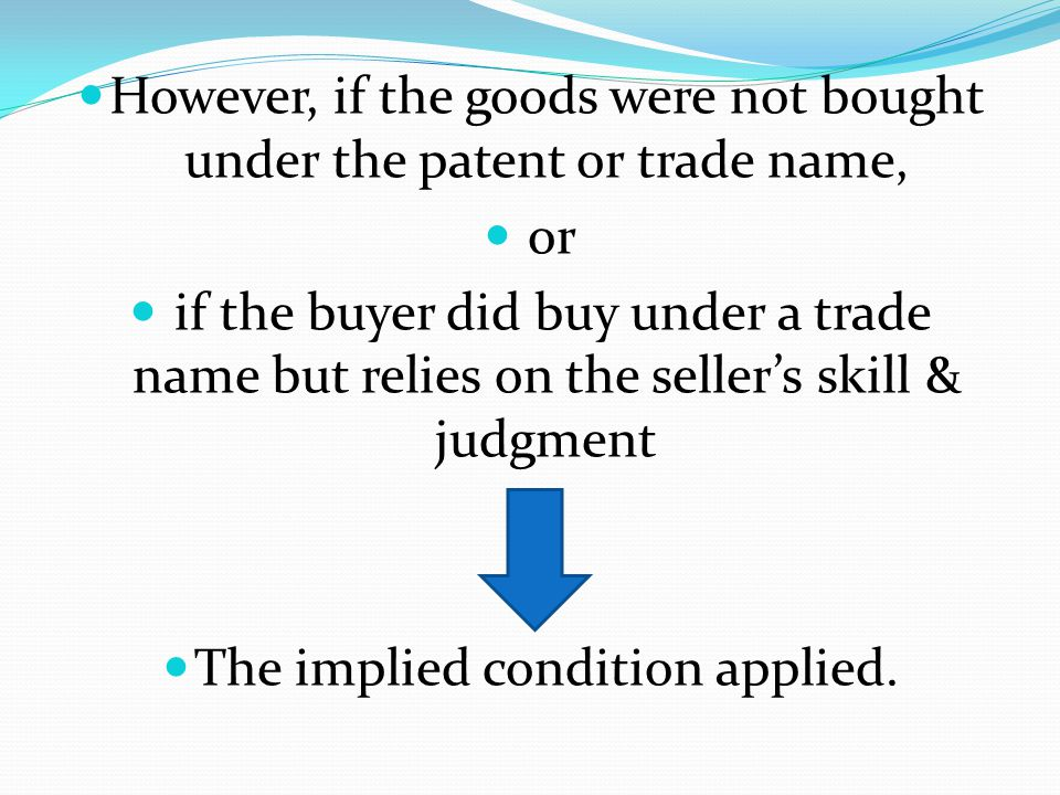 However, if the goods were not bought under the patent or trade name,