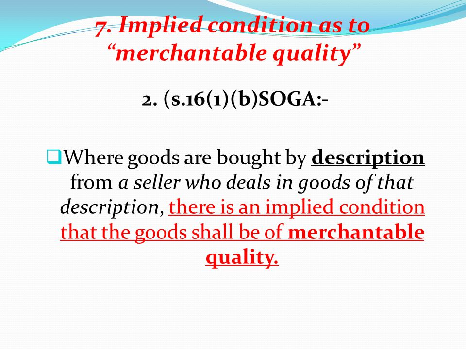 7. Implied condition as to merchantable quality