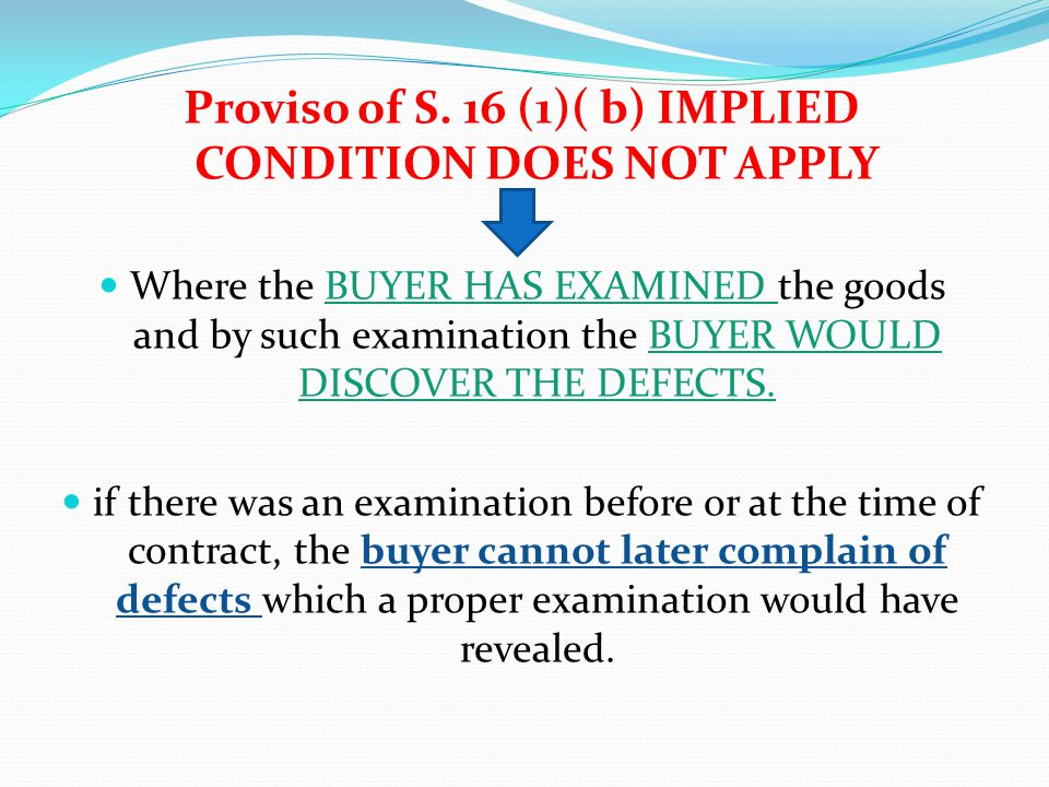 Proviso of S. 16 (1)( b) IMPLIED CONDITION DOES NOT APPLY