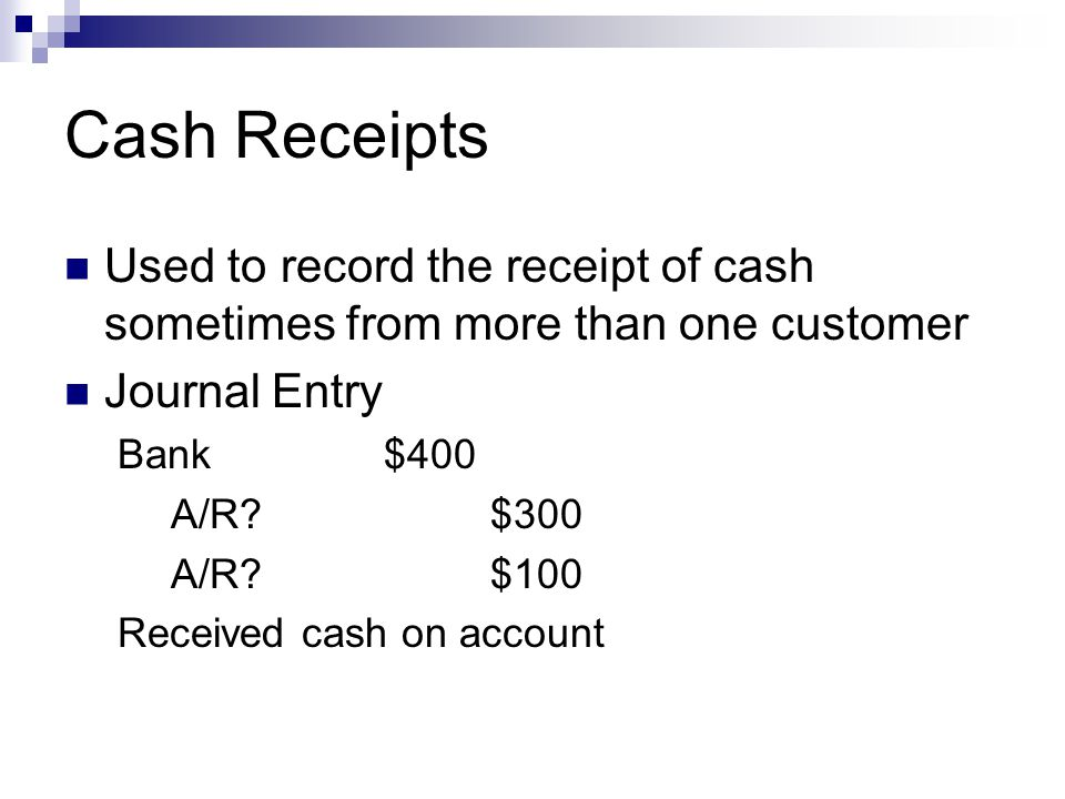 Cash Receipts Used to record the receipt of cash sometimes from more than one customer. Journal Entry.