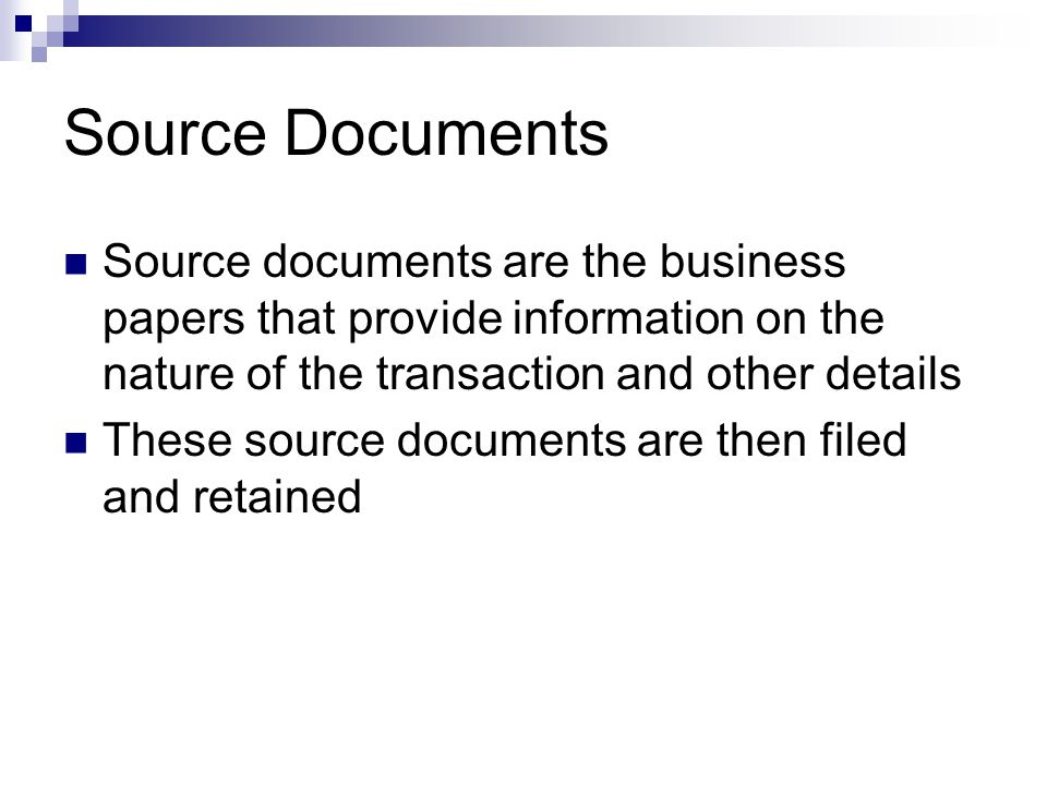 Source Documents Source documents are the business papers that provide information on the nature of the transaction and other details.