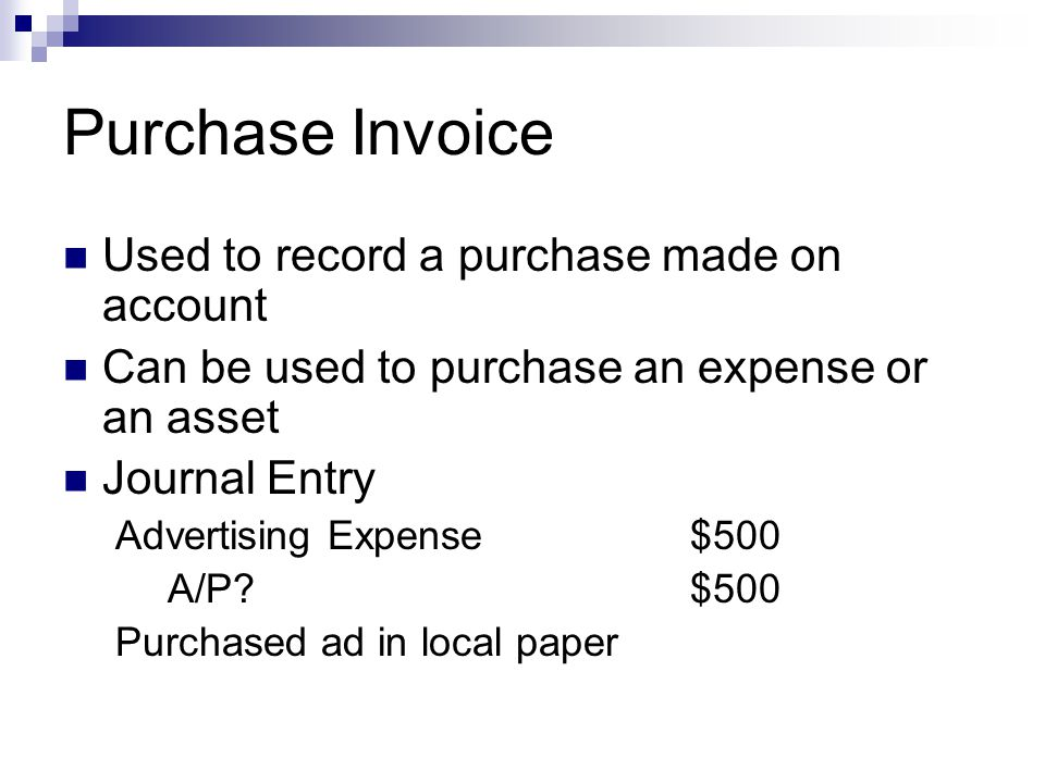 Purchase Invoice Used to record a purchase made on account