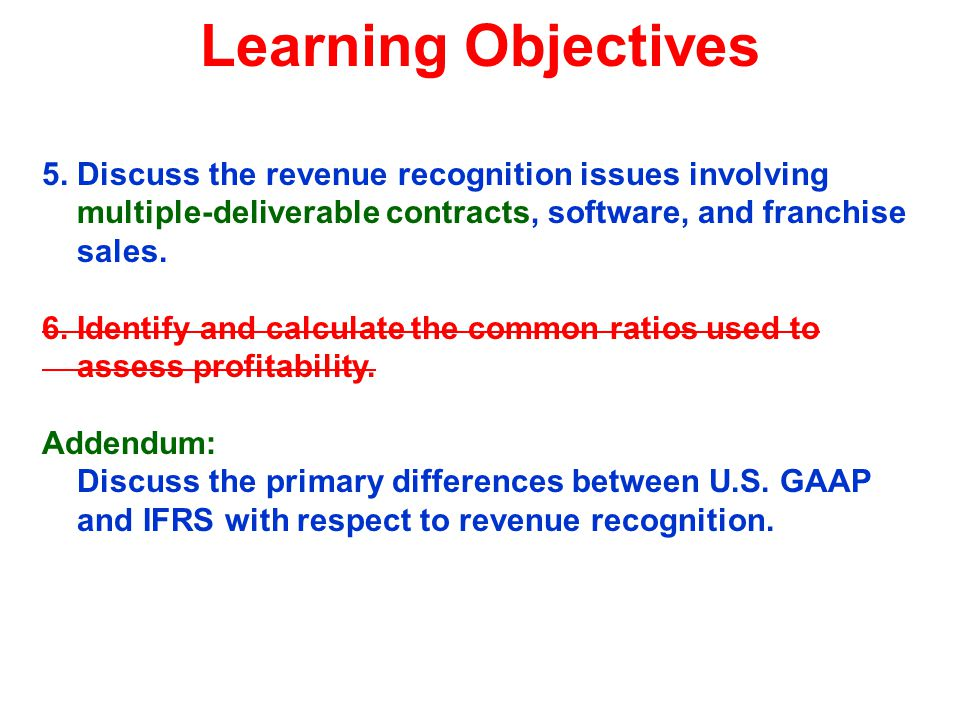 Learning Objectives 5. Discuss the revenue recognition issues involving multiple-deliverable contracts, software, and franchise sales.