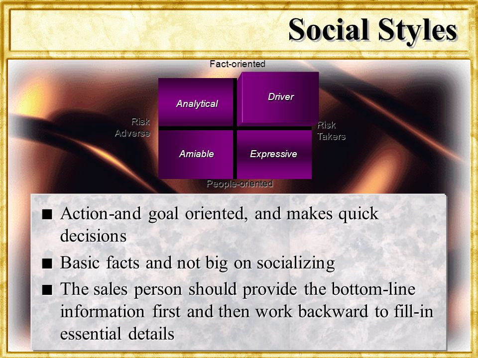 Social Styles Action-and goal oriented, and makes quick decisions