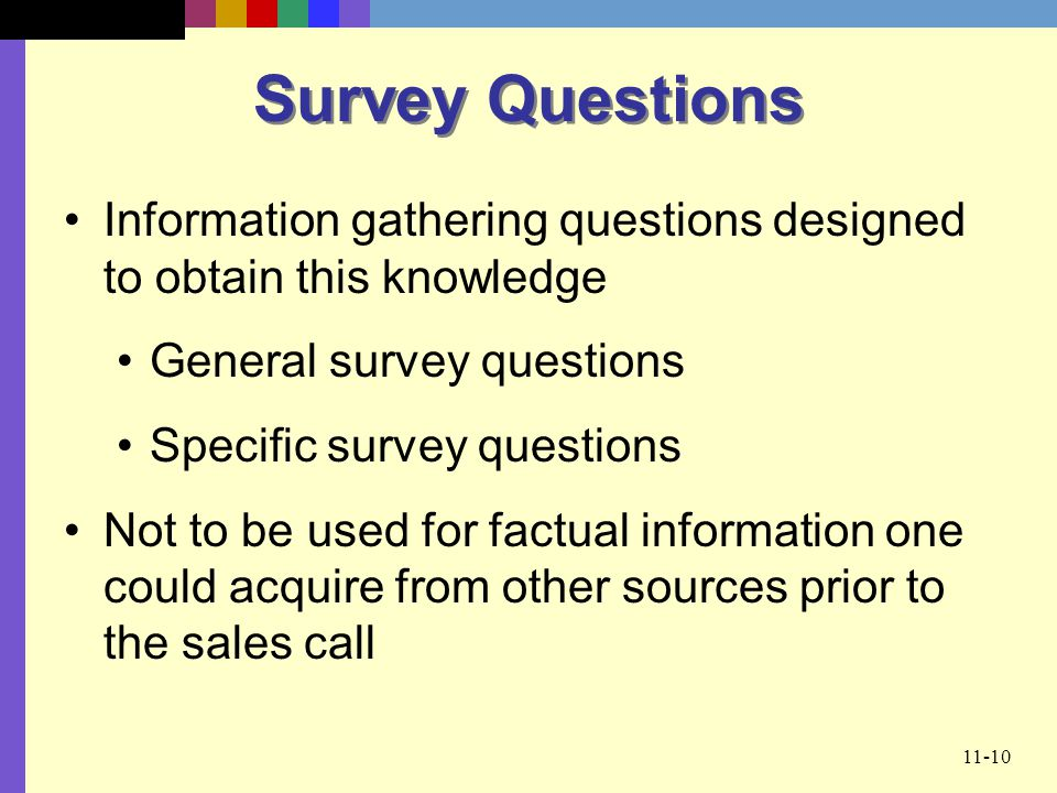 Survey Questions Information gathering questions designed to obtain this knowledge. General survey questions.