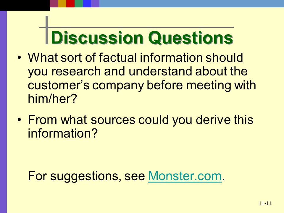 Discussion Questions What sort of factual information should you research and understand about the customer's company before meeting with him/her
