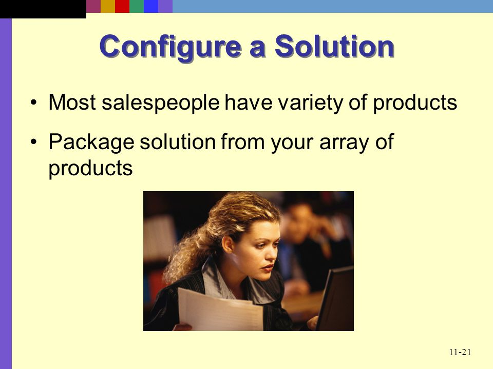 Configure a Solution Most salespeople have variety of products