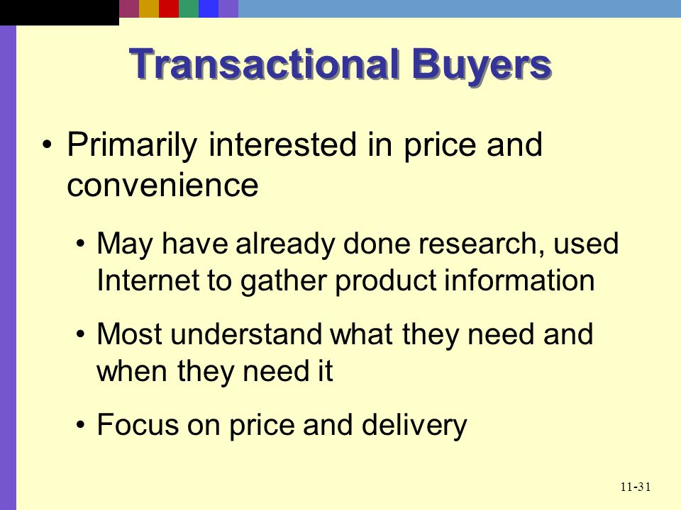 Transactional Buyers Primarily interested in price and convenience