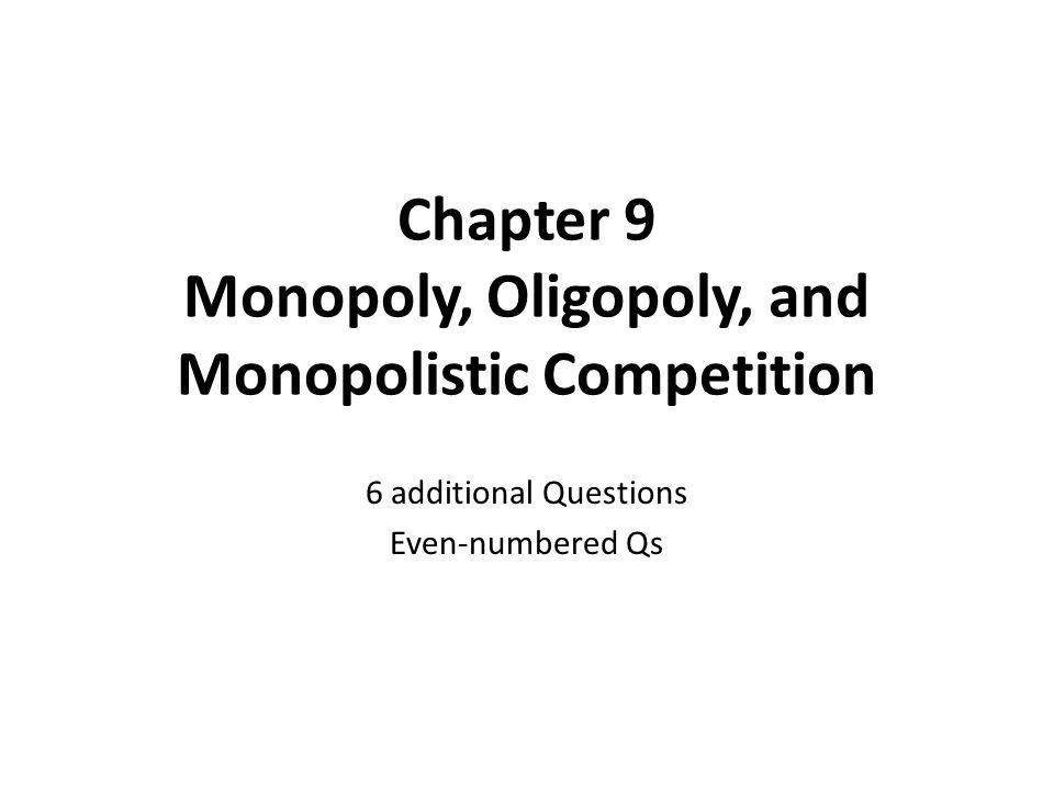 Chapter 9 Monopoly, Oligopoly, and Monopolistic Competition