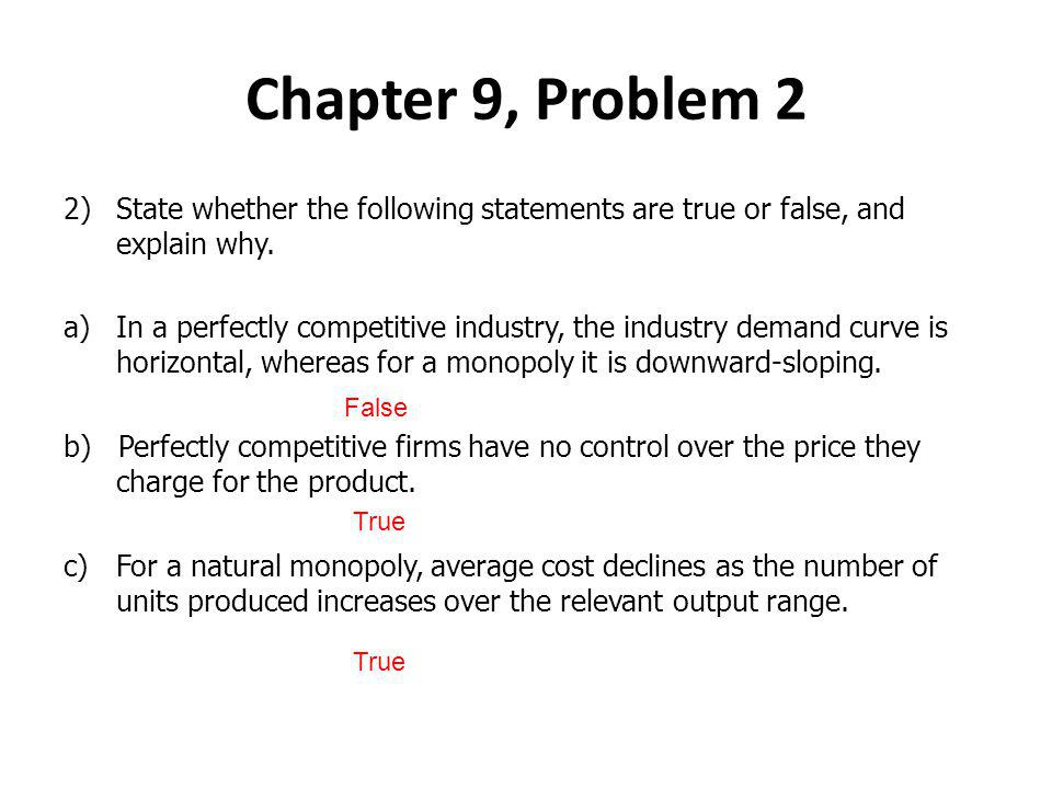 Chapter 9, Problem 2 State whether the following statements are true or false, and explain why.