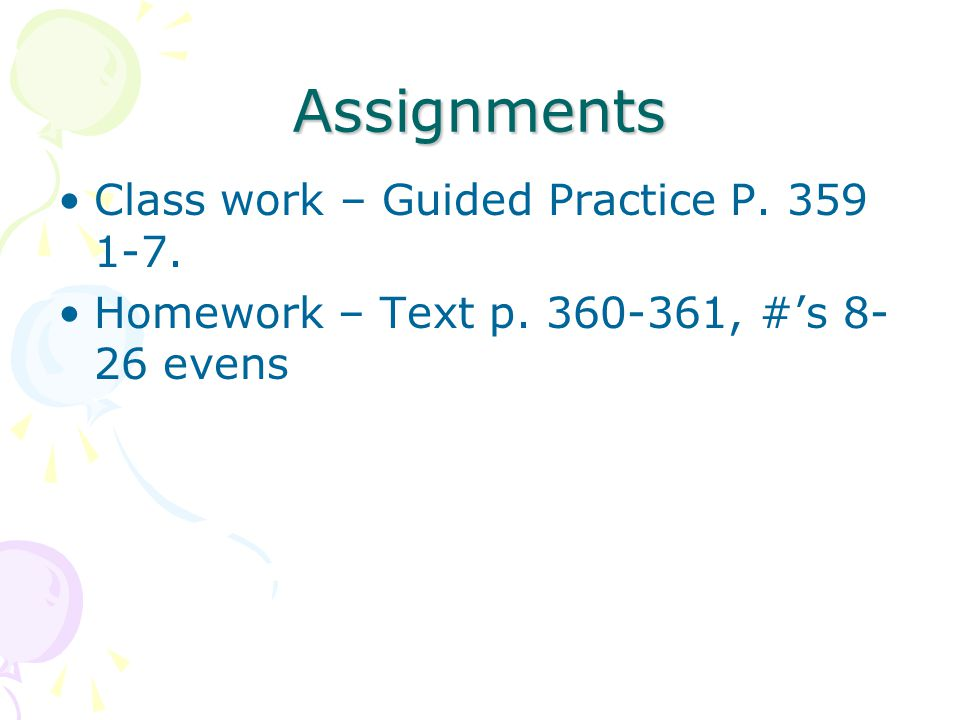 Assignments Class work – Guided Practice P. 359 1-7.