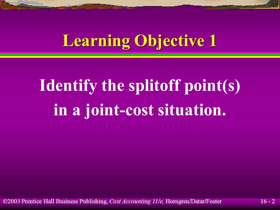 Identify the splitoff point(s) in a joint-cost situation.