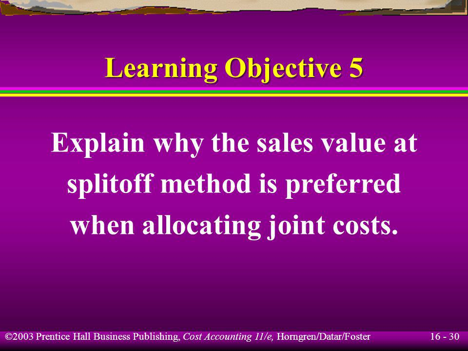 Explain why the sales value at splitoff method is preferred