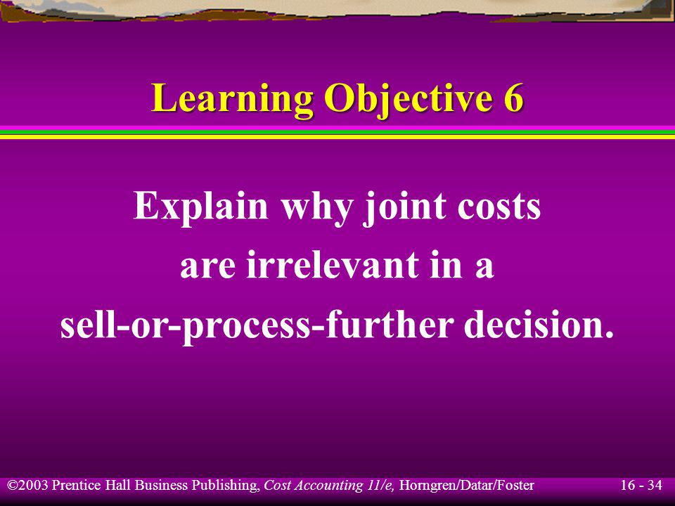 Explain why joint costs sell-or-process-further decision.