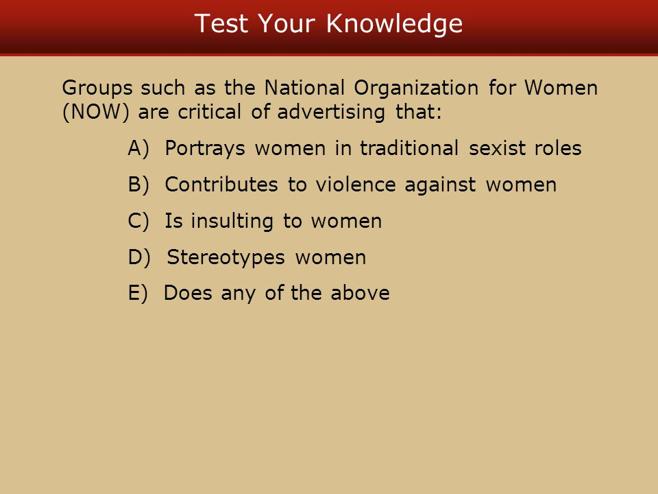 Test Your Knowledge Groups such as the National Organization for Women (NOW) are critical of advertising that: