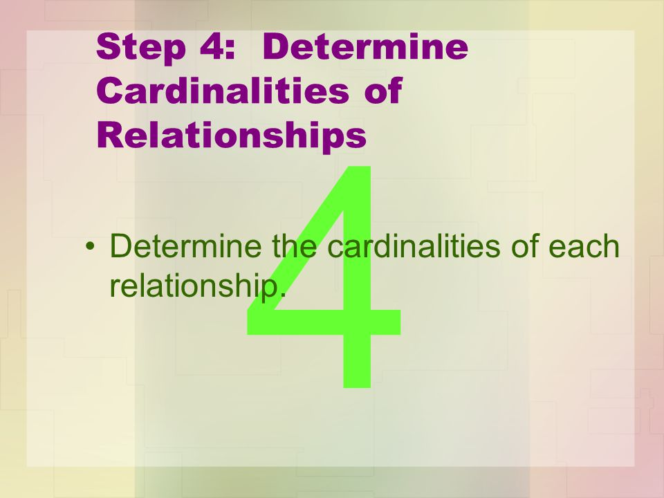Step 4: Determine Cardinalities of Relationships