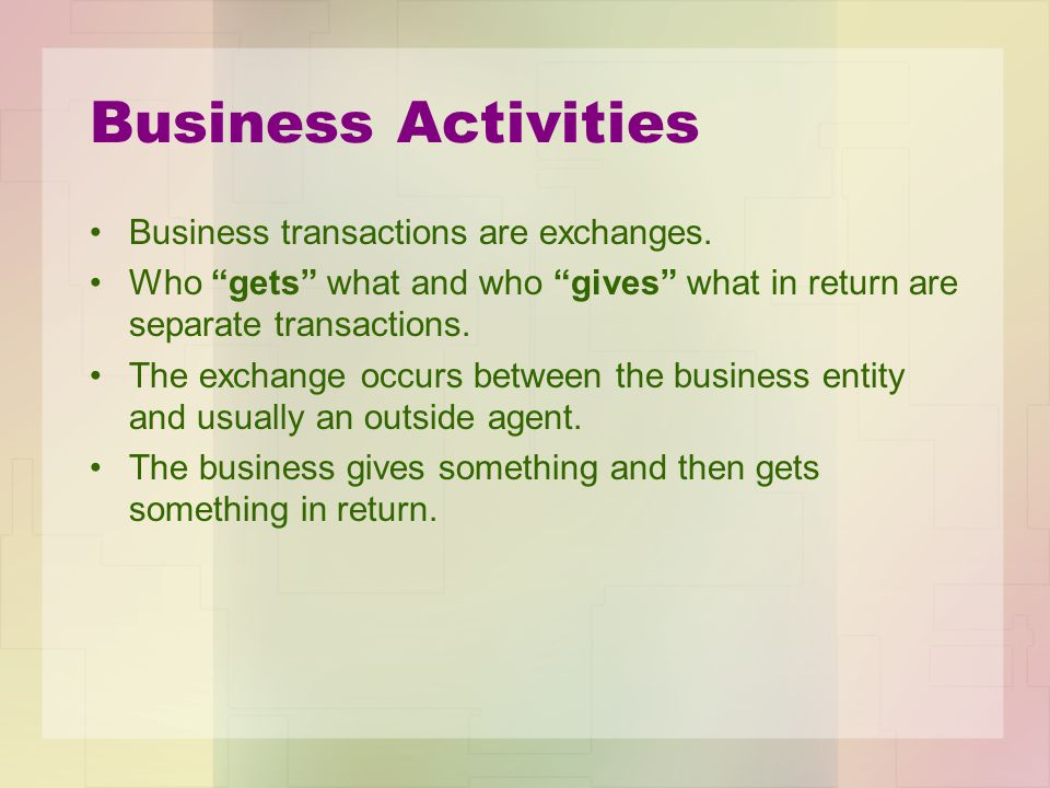 Business Activities Business transactions are exchanges.