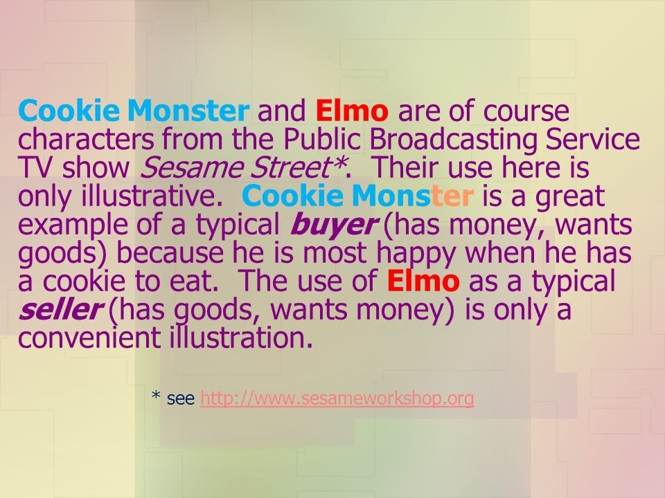 Cookie Monster and Elmo are of course characters from the Public Broadcasting Service TV show Sesame Street*.