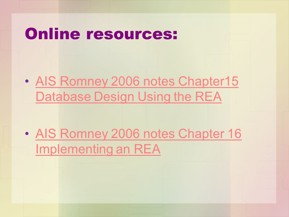 Online resources: AIS Romney 2006 notes Chapter15 Database Design Using the REA.