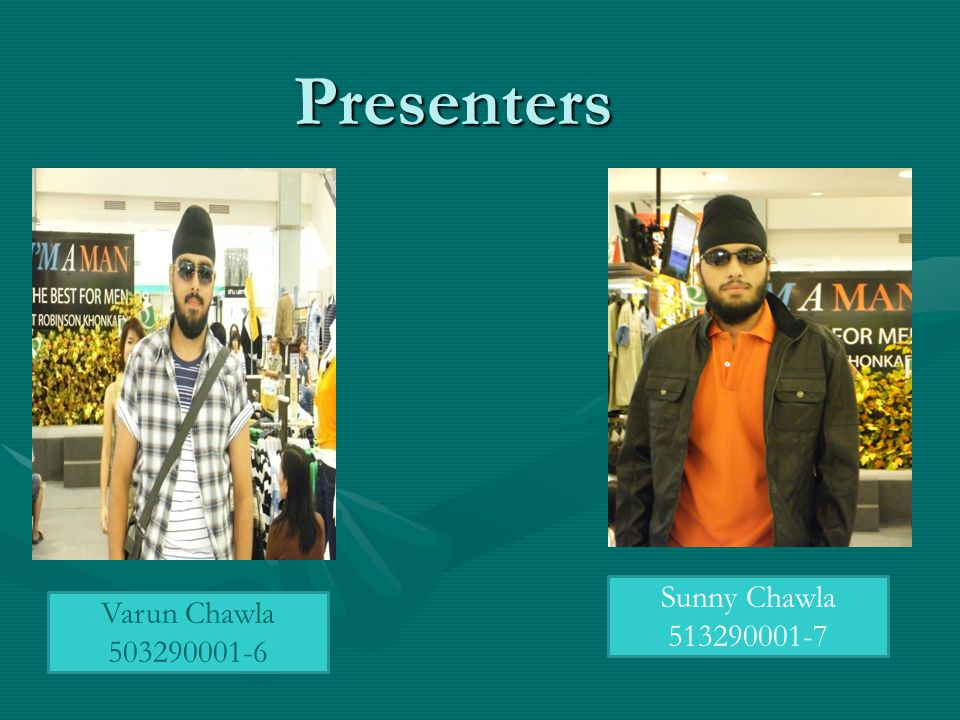 Presenters Sunny Chawla 513290001-7 Varun Chawla 503290001-6