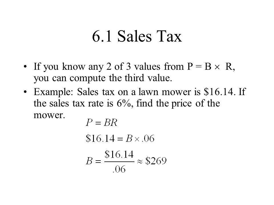 6.1 Sales Tax If you know any 2 of 3 values from P = B  R, you can compute the third value.