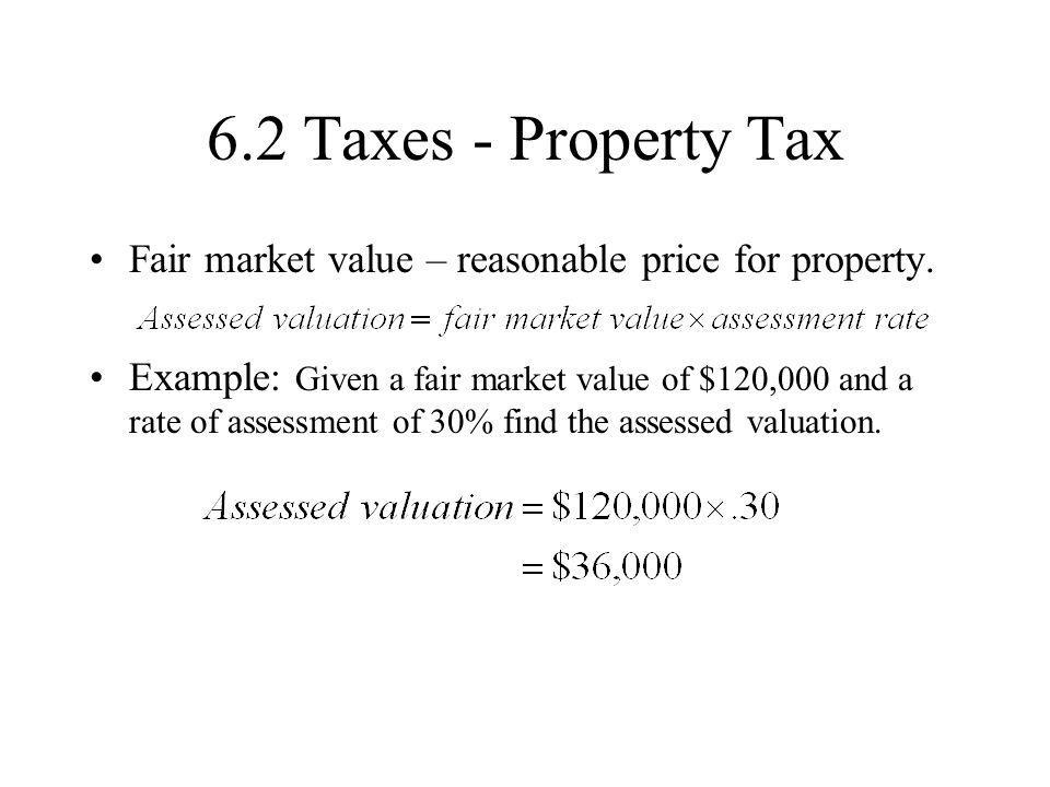 6.2 Taxes - Property Tax Fair market value – reasonable price for property.
