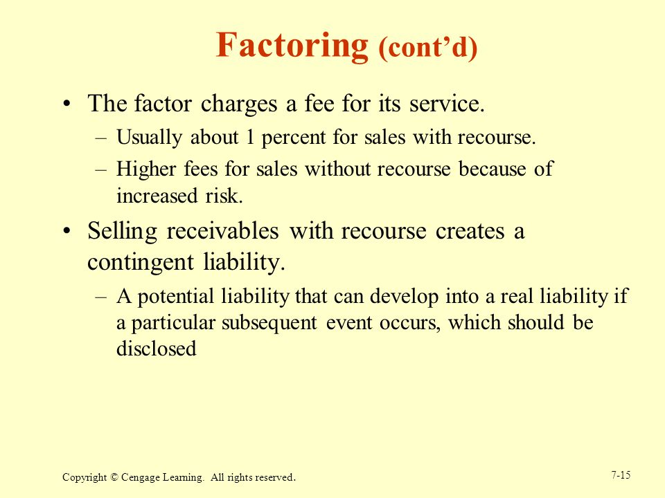 Factoring (cont'd) The factor charges a fee for its service.