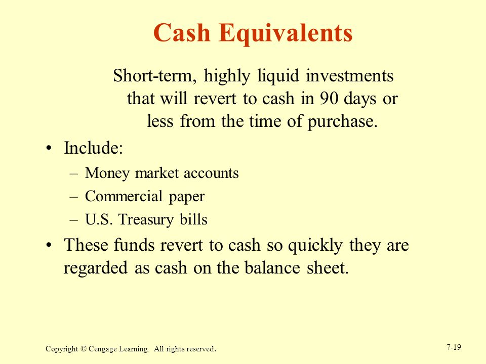 Cash Equivalents Short-term, highly liquid investments that will revert to cash in 90 days or less from the time of purchase.